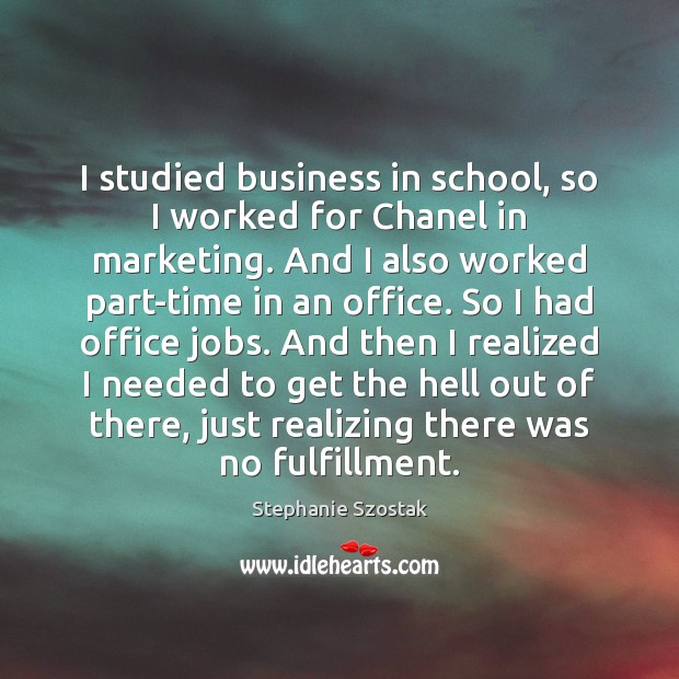I studied business in school, so I worked for Chanel in marketing. Image