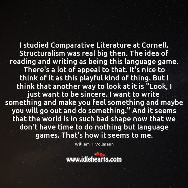 I studied Comparative Literature at Cornell. Structuralism was real big then. The World Quotes Image