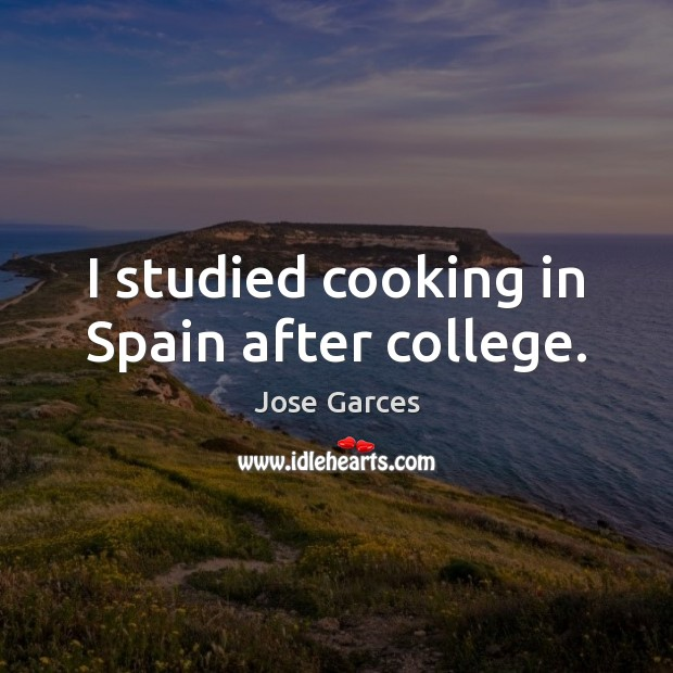 I studied cooking in Spain after college. Image