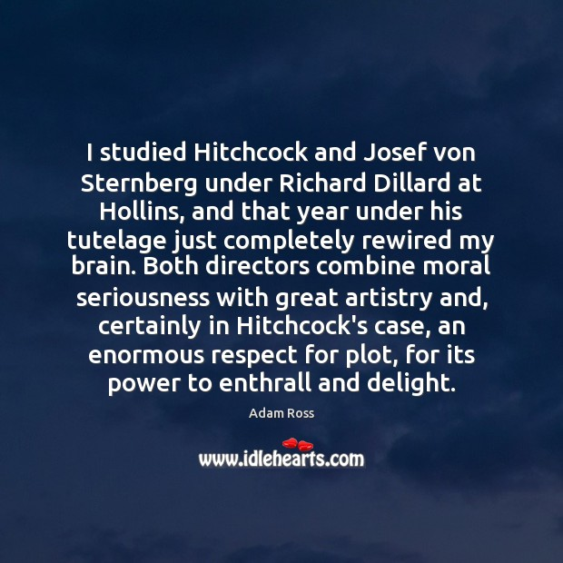 Image, I studied Hitchcock and Josef von Sternberg under Richard Dillard at Hollins,