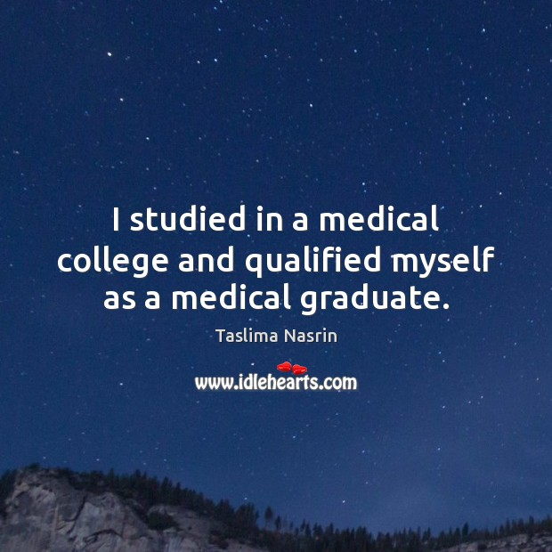 Image, I studied in a medical college and qualified myself as a medical graduate.