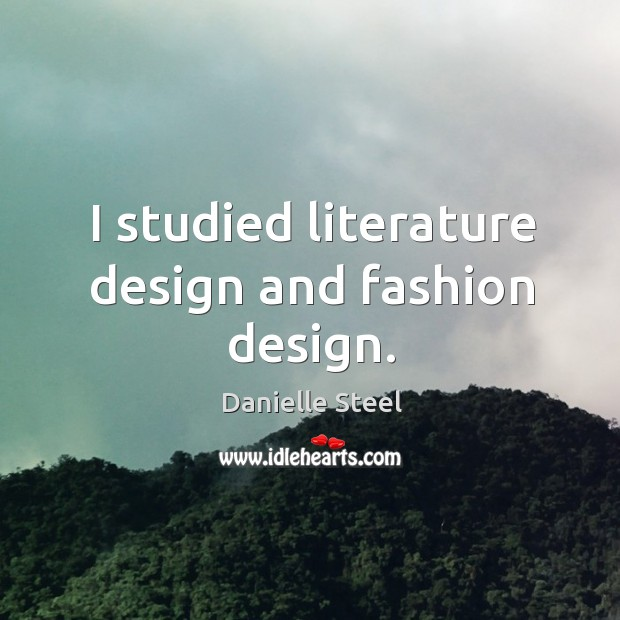 I studied literature design and fashion design. Image