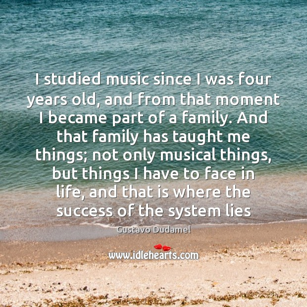 I studied music since I was four years old, and from that Image