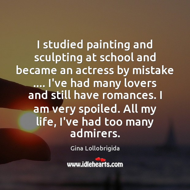 Image, I studied painting and sculpting at school and became an actress by