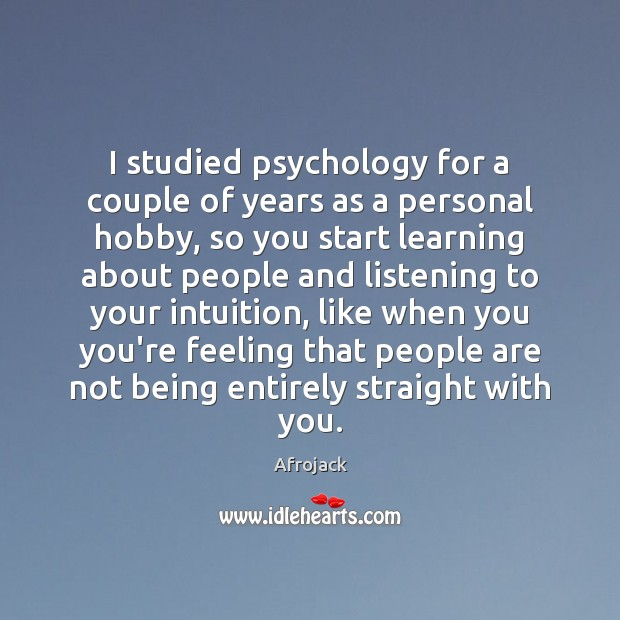 Image, I studied psychology for a couple of years as a personal hobby,