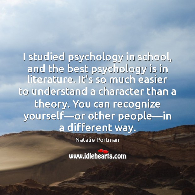 Image, I studied psychology in school, and the best psychology is in literature.