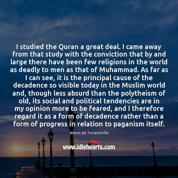 Image, I studied the Quran a great deal. I came away from that