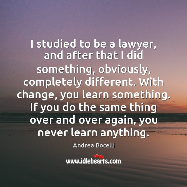 I studied to be a lawyer, and after that I did something, Andrea Bocelli Picture Quote