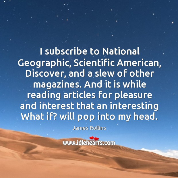 I subscribe to National Geographic, Scientific American, Discover, and a slew of James Rollins Picture Quote