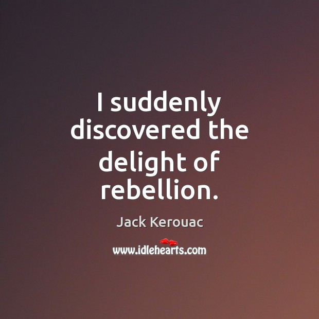 Image, I suddenly discovered the delight of rebellion.