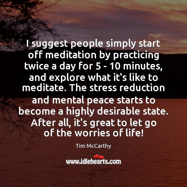 I suggest people simply start off meditation by practicing twice a day Image