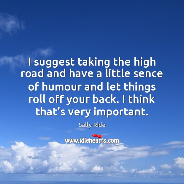 I suggest taking the high road and have a little sence of Sally Ride Picture Quote