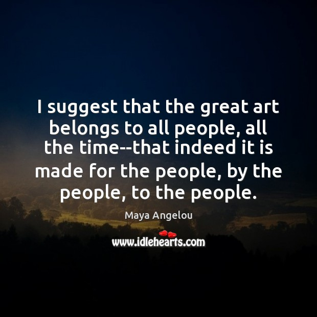 Image, I suggest that the great art belongs to all people, all the