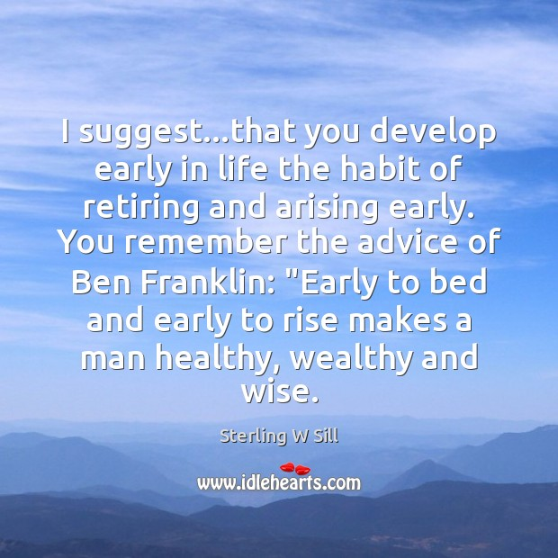 I suggest…that you develop early in life the habit of retiring Sterling W Sill Picture Quote