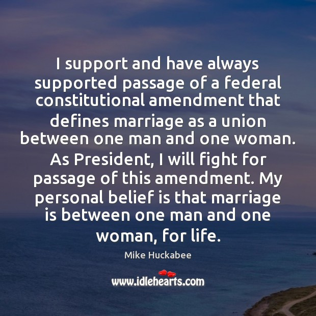 I support and have always supported passage of a federal constitutional amendment Belief Quotes Image