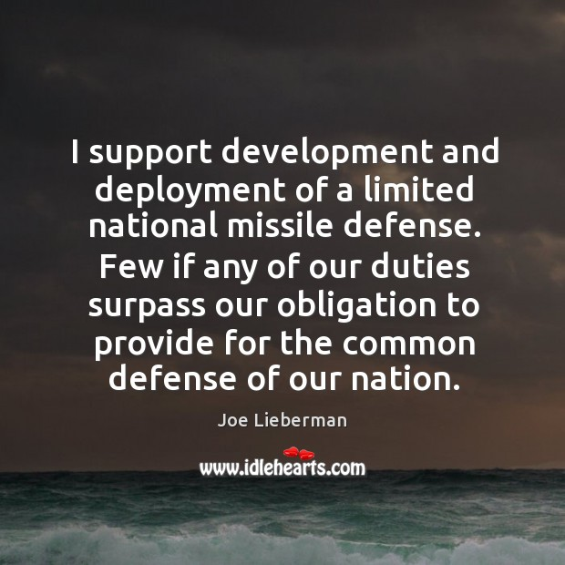 I support development and deployment of a limited national missile defense. Joe Lieberman Picture Quote
