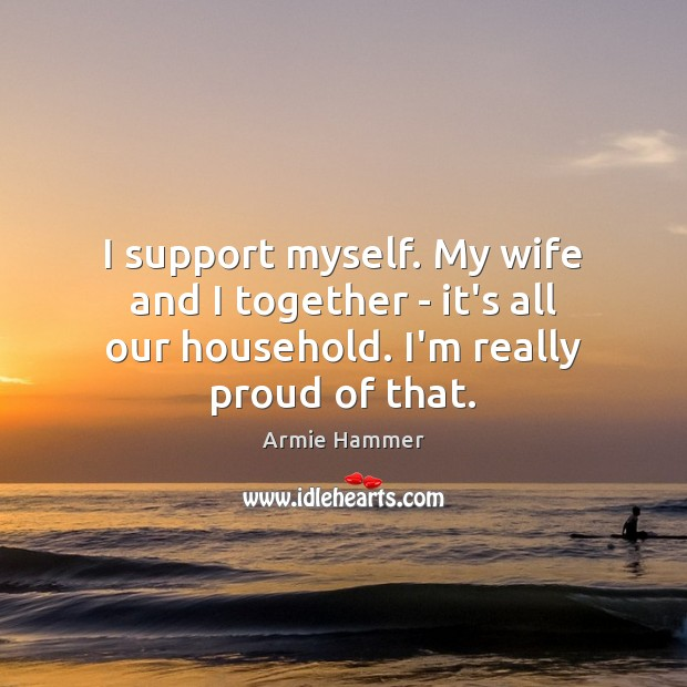 Image, I support myself. My wife and I together – it's all our
