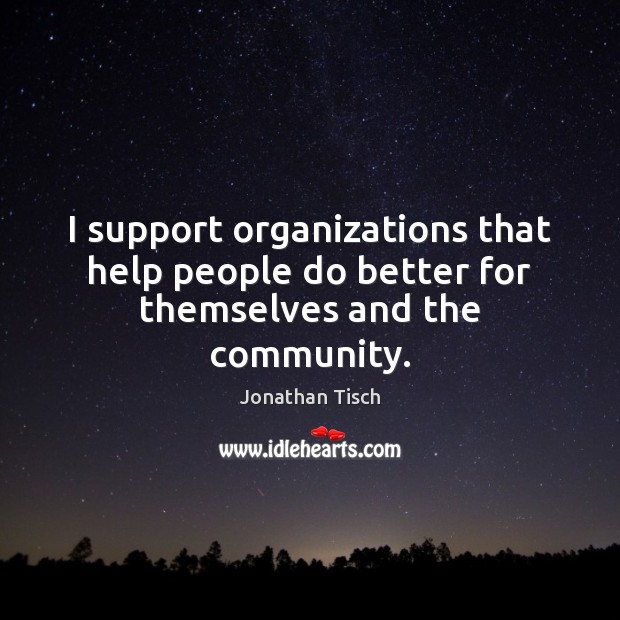 I support organizations that help people do better for themselves and the community. Image