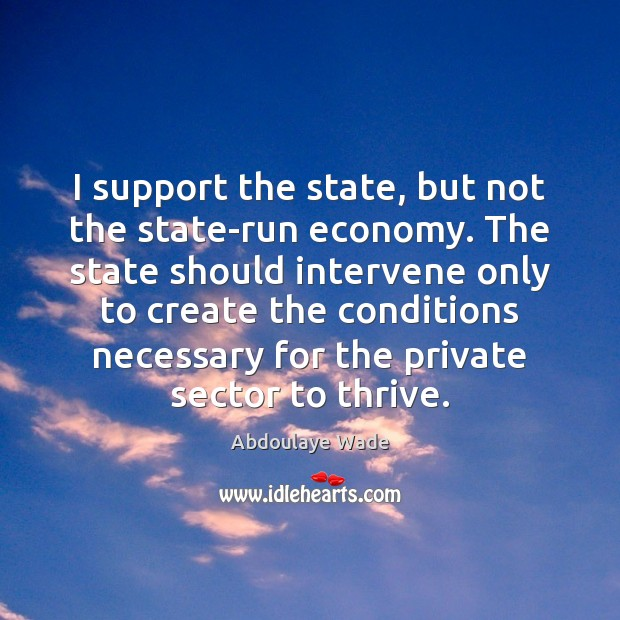Image, I support the state, but not the state-run economy. The state should