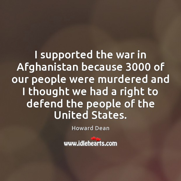 I supported the war in Afghanistan because 3000 of our people were murdered Image