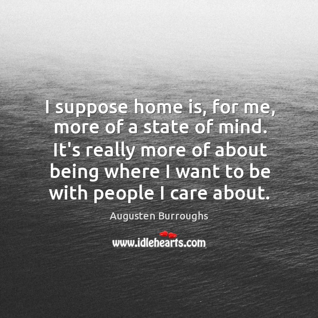 I suppose home is, for me, more of a state of mind. Augusten Burroughs Picture Quote
