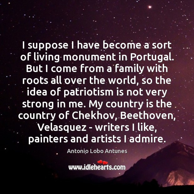 I suppose I have become a sort of living monument in Portugal. Patriotism Quotes Image