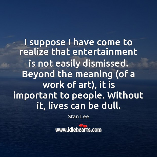 I suppose I have come to realize that entertainment is not easily Image