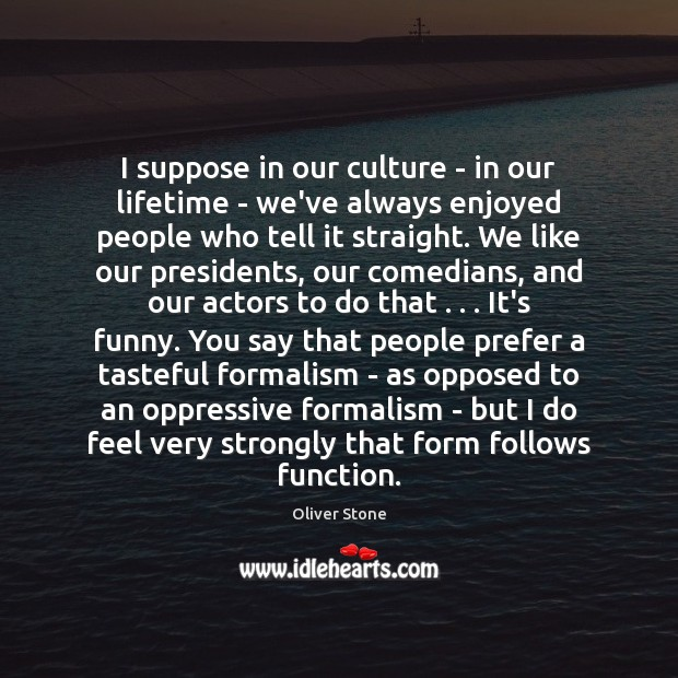 I suppose in our culture – in our lifetime – we've always Oliver Stone Picture Quote
