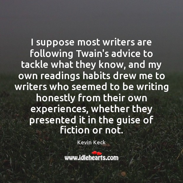 I suppose most writers are following Twain's advice to tackle what they Image