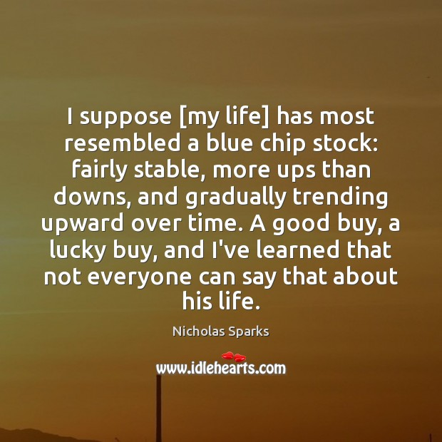 I suppose [my life] has most resembled a blue chip stock: fairly Image