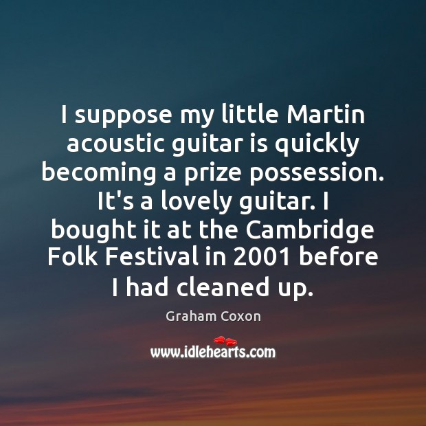 Image, I suppose my little Martin acoustic guitar is quickly becoming a prize