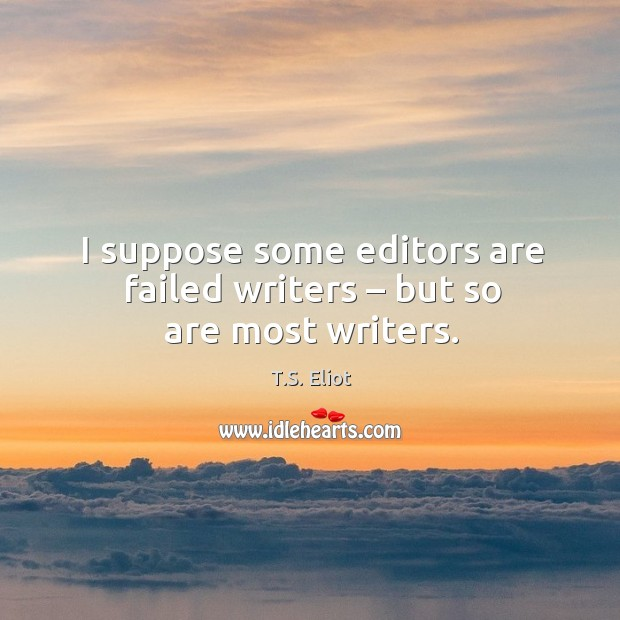 Image, I suppose some editors are failed writers – but so are most writers.