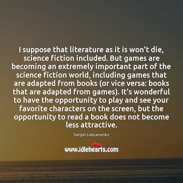 Image, I suppose that literature as it is won't die, science fiction included.