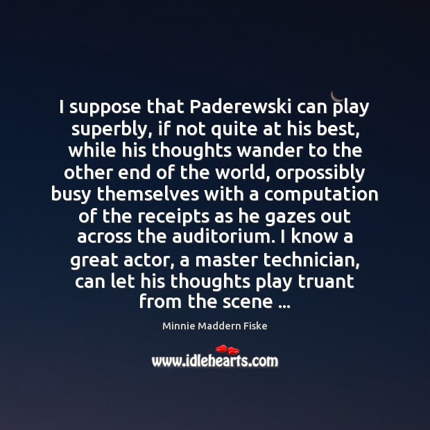 Image, I suppose that Paderewski can play superbly, if not quite at his