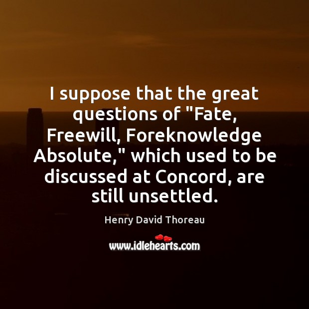 """I suppose that the great questions of """"Fate, Freewill, Foreknowledge Absolute,"""" which Image"""