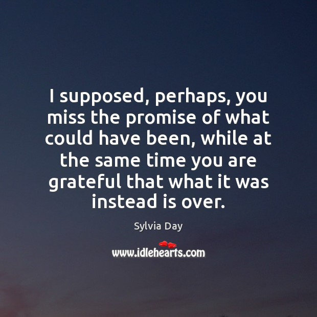 I supposed, perhaps, you miss the promise of what could have been, Sylvia Day Picture Quote