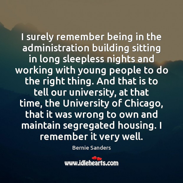 I surely remember being in the administration building sitting in long sleepless Bernie Sanders Picture Quote