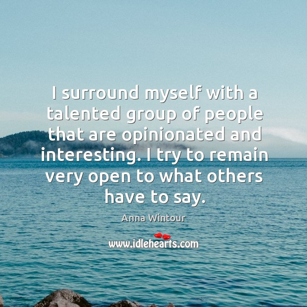 Image, I surround myself with a talented group of people that are opinionated