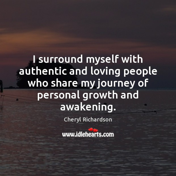 I surround myself with authentic and loving people who share my journey Cheryl Richardson Picture Quote