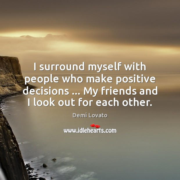 I surround myself with people who make positive decisions … My friends and Demi Lovato Picture Quote