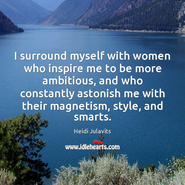Image, I surround myself with women who inspire me to be more ambitious,