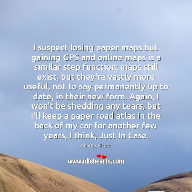 Image, I suspect losing paper maps but gaining GPS and online maps is
