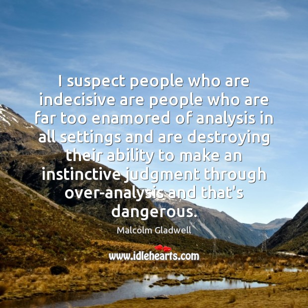 Image, I suspect people who are indecisive are people who are far too