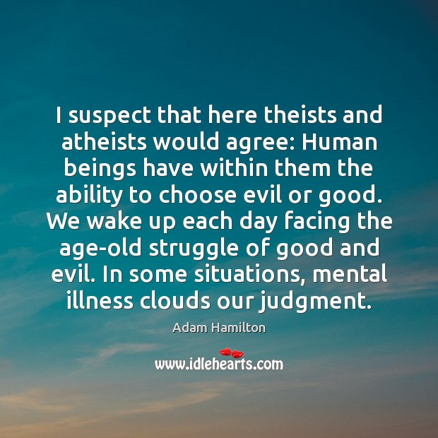 Image, I suspect that here theists and atheists would agree: Human beings have