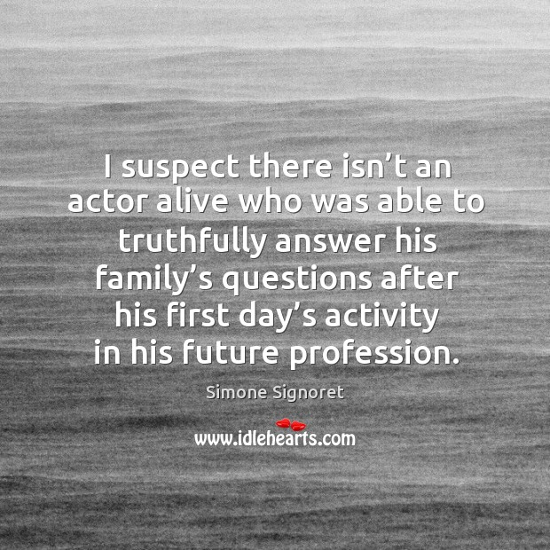 I suspect there isn't an actor alive who was able to truthfully answer his Image
