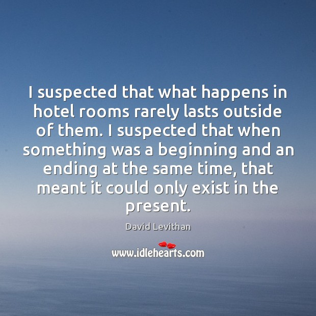 Image, I suspected that what happens in hotel rooms rarely lasts outside of