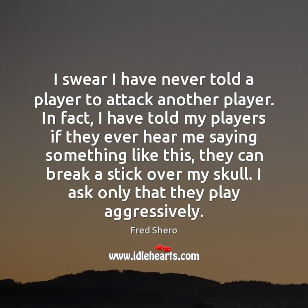Image, I swear I have never told a player to attack another player.