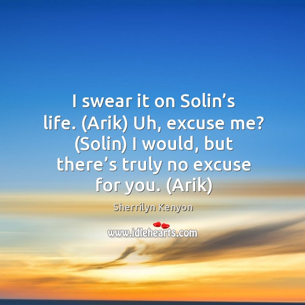 I swear it on Solin's life. (Arik) Uh, excuse me? (Solin) Image
