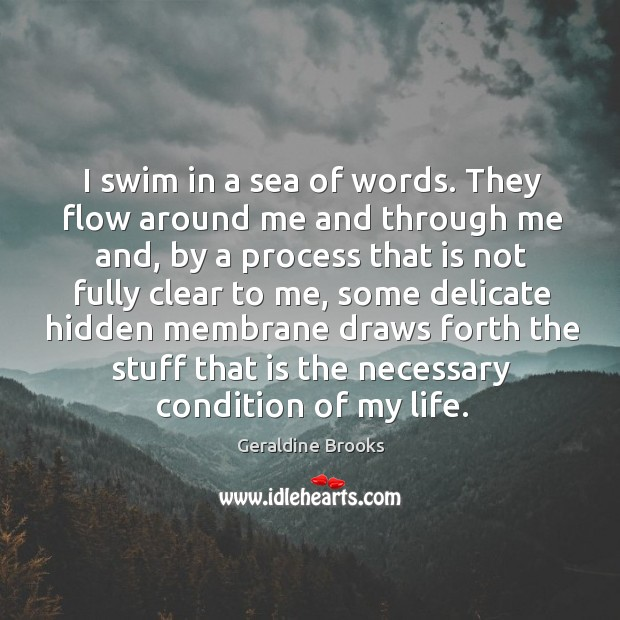 I swim in a sea of words. They flow around me and Image