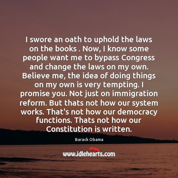 I swore an oath to uphold the laws on the books . Now, Image
